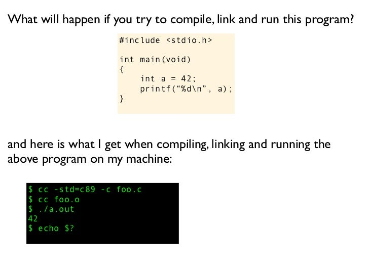 What will happen if you try to compile, link and run this program?                     #include <stdio.h>                 ...