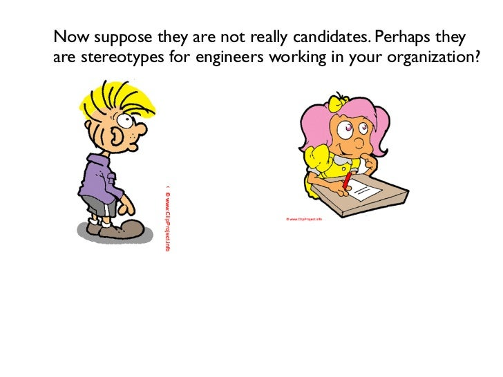 Now suppose they are not really candidates. Perhaps they   are stereotypes for engineers working in your organization?Woul...