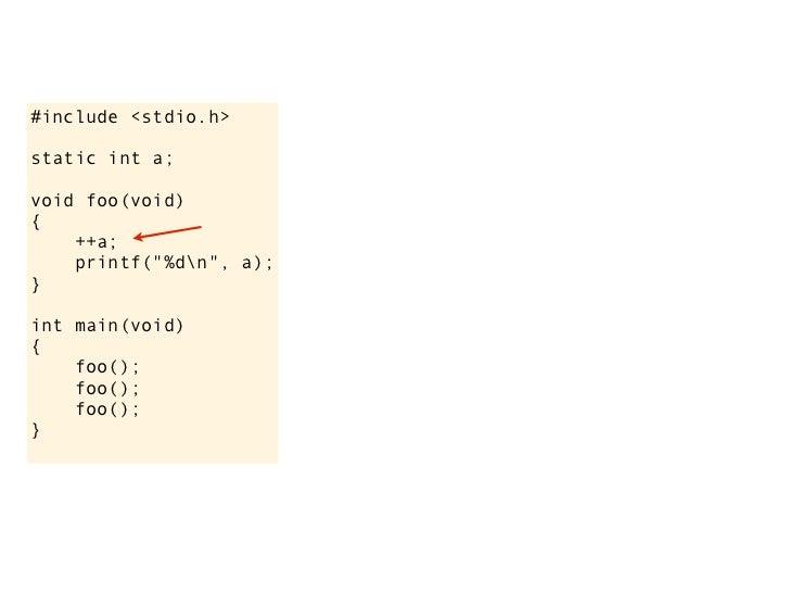 """#include <stdio.h>static int a;void foo(void){    ++a;    printf(""""%dn"""", a);}int main(void){    foo();    foo();    foo();}"""