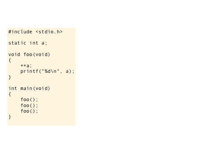 "1, 2, 3#include <stdio.h>static int a;void foo(void){    ++a;    printf(""%dn"", a);}int main(void){    foo();    foo();    ..."