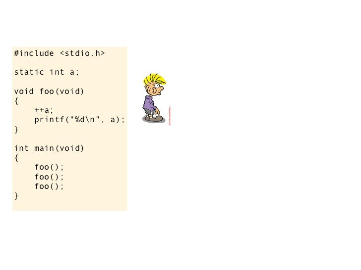 """1, 2, 3#include <stdio.h>                           ok, why?static int a;void foo(void){    ++a;    printf(""""%dn"""", a);}int ..."""