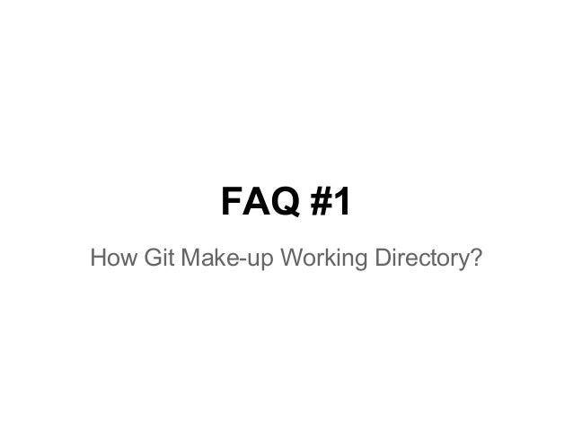 FAQ #1 How Git Make-up Working Directory?