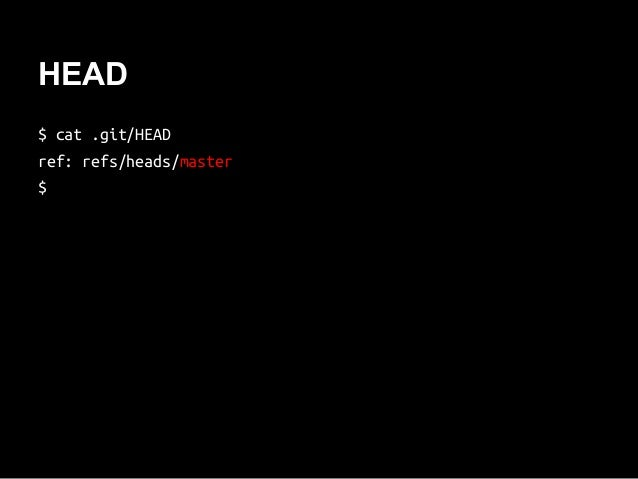 HEAD $ cat .git/HEAD ref: refs/heads/master $
