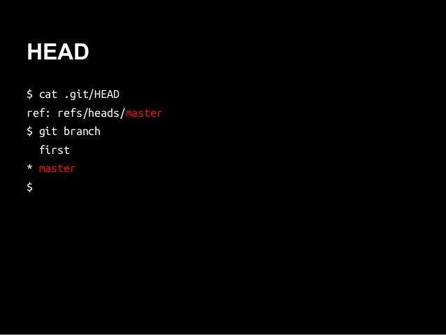 HEAD $ cat .git/HEAD ref: refs/heads/master $ git branch first * master $
