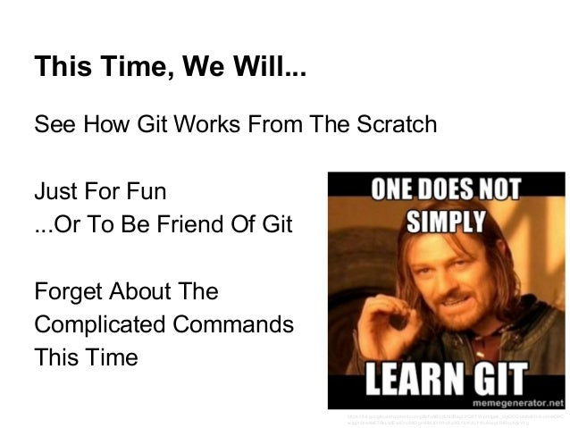 This Time, We Will... See How Git Works From The Scratch Just For Fun ...Or To Be Friend Of Git Forget About The Complicat...