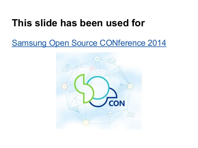 This slide has been used for Samsung Open Source CONference 2014