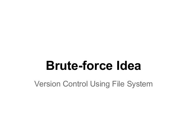 Brute-force Idea Version Control Using File System