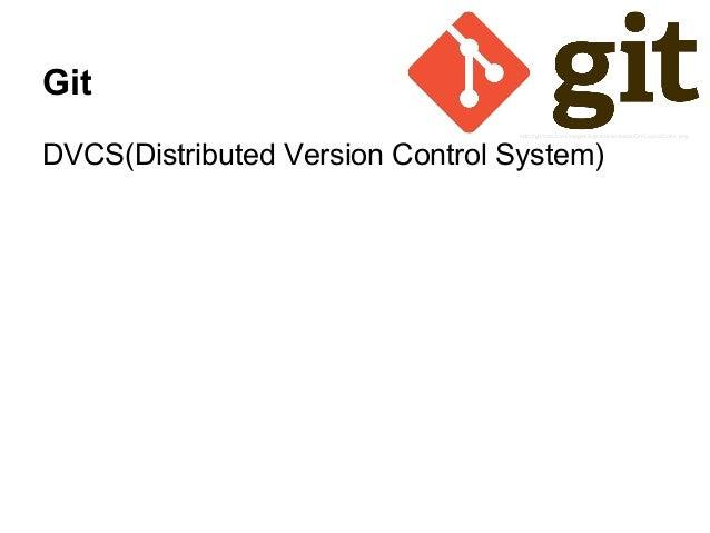 Git DVCS(Distributed Version Control System) http://git-scm.com/images/logos/downloads/Git-Logo-2Color.png