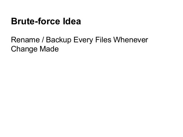 Brute-force Idea Rename / Backup Every Files Whenever Change Made