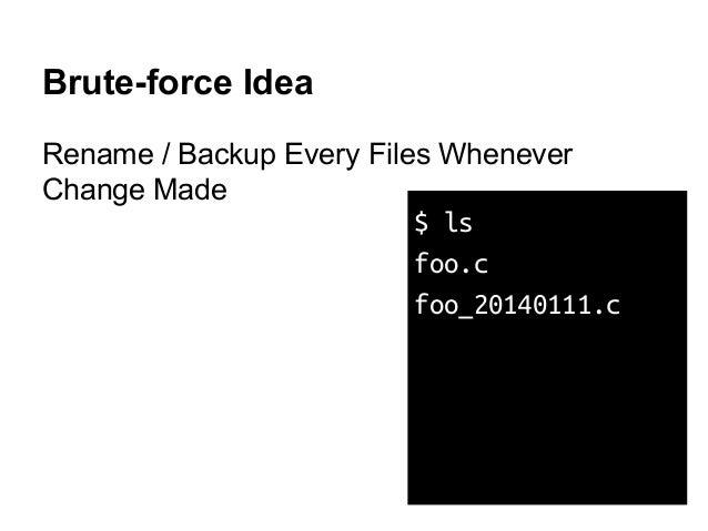 Brute-force Idea Rename / Backup Every Files Whenever Change Made $ ls foo.c foo_20140111.c
