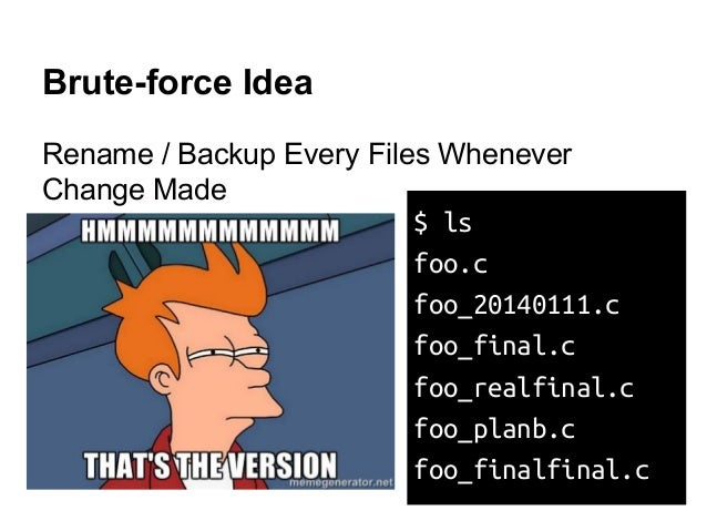 Brute-force Idea Rename / Backup Every Files Whenever Change Made $ ls foo.c foo_20140111.c foo_final.c foo_realfinal.c fo...