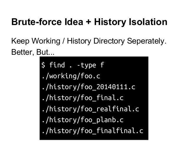 Brute-force Idea + History Isolation Keep Working / History Directory Seperately. Better, But... $ find . -type f ./workin...