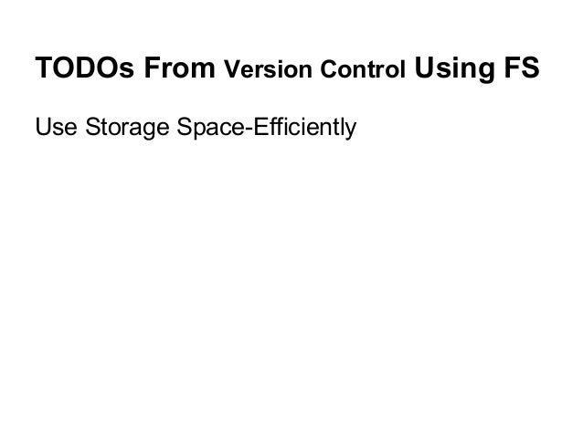 TODOs From Version Control Using FS Use Storage Space-Efficiently