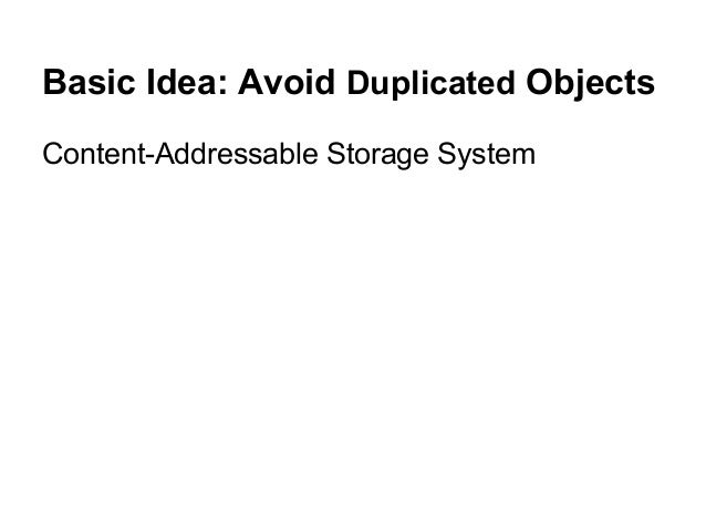 Basic Idea: Avoid Duplicated Objects Content-Addressable Storage System