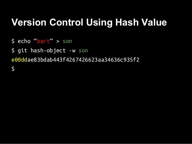 """Version Control Using Hash Value $ echo """"bart"""" > son $ git hash-object -w son e00ddae83bdab443f4267426623aa34636c935f2 $"""