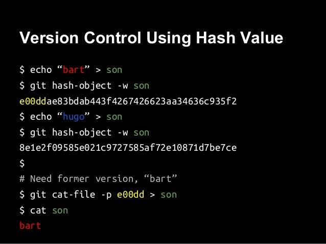 "Version Control Using Hash Value $ echo ""bart"" > son $ git hash-object -w son e00ddae83bdab443f4267426623aa34636c935f2 $ e..."