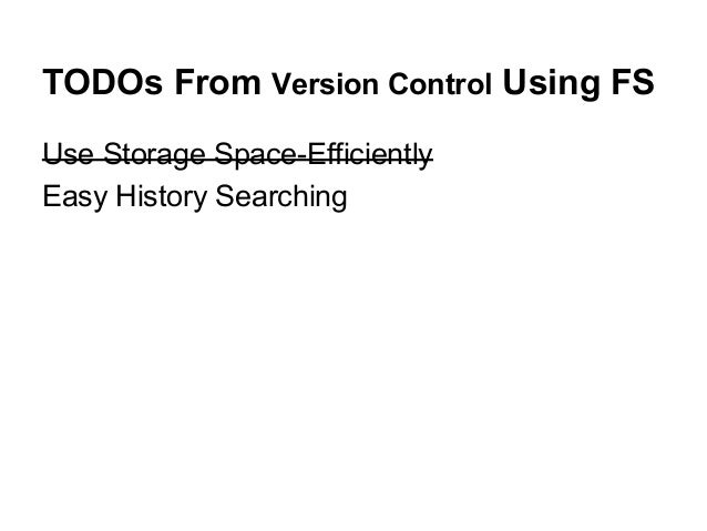 TODOs From Version Control Using FS Use Storage Space-Efficiently Easy History Searching