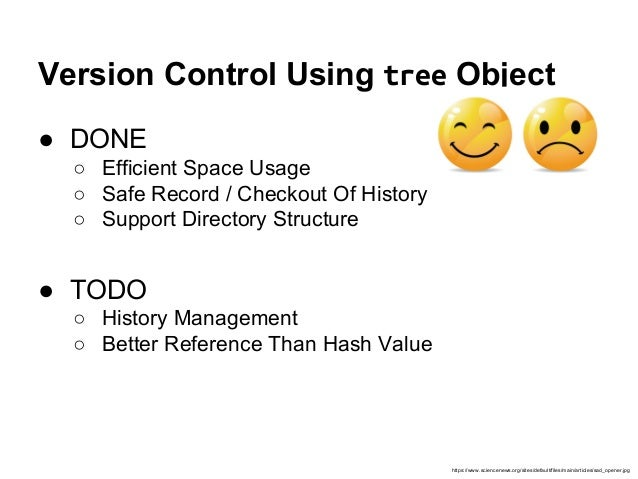 Version Control Using tree Object ● DONE ○ Efficient Space Usage ○ Safe Record / Checkout Of History ○ Support Directory S...