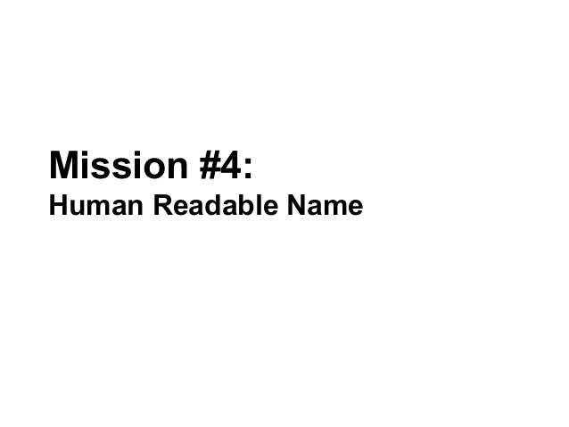 Mission #4: Human Readable Name