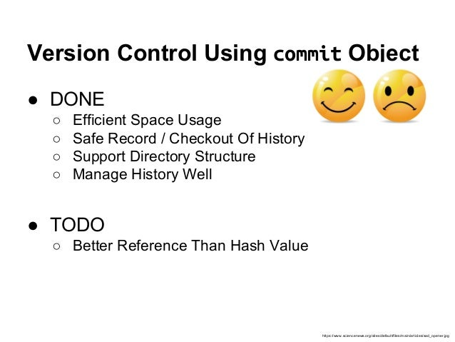 Version Control Using commit Object ● DONE ○ Efficient Space Usage ○ Safe Record / Checkout Of History ○ Support Directory...