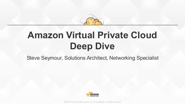 ©2015,  Amazon  Web  Services,  Inc.  or  its  affiliates.  All  rights  reserved Amazon Virtual Private Cloud Deep Dive Ste...