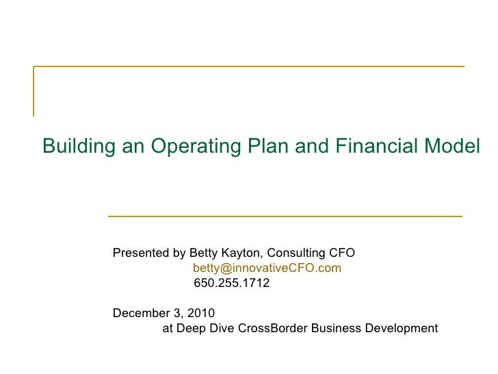 Building an Operating Plan and Financial Model Presented by Betty Kayton, Consulting CFO [email_address]     650.255.1712 ...
