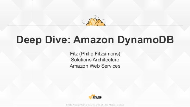 ©2015, Amazon Web Services, Inc. or its affiliates. All rights reserved Deep Dive: Amazon DynamoDB Fitz (Philip Fi...