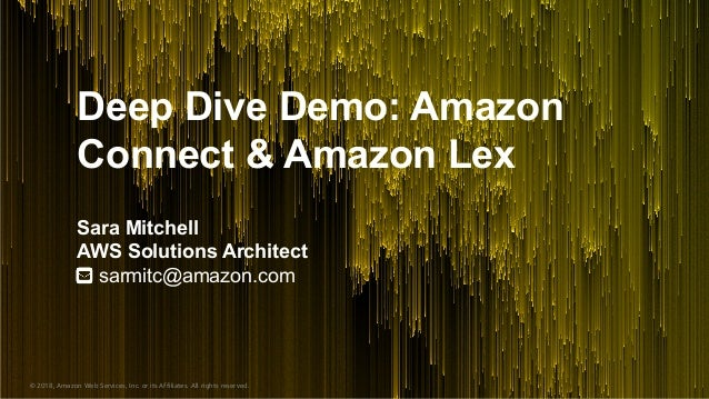 © 2018, Amazon Web Services, Inc. or its Affiliates. All rights reserved. Deep Dive Demo: Amazon Connect & Amazon Lex Sara...