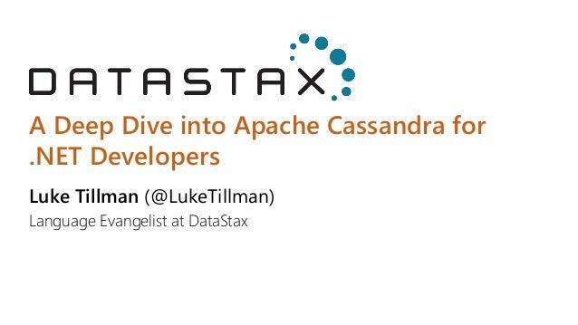 A Deep Dive into Apache Cassandra for .NET Developers Luke Tillman (@LukeTillman) Language Evangelist at DataStax