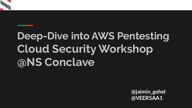 Deep-Dive into AWS Pentesting Cloud Security Workshop @NS Conclave @jaimin_gohel @VEERSAA1