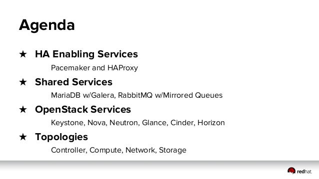 Agenda ★ HA Enabling Services Pacemaker and HAProxy ★ Shared Services MariaDB w/Galera, RabbitMQ w/Mirrored Queues ★ OpenS...