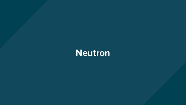 ★ Neutron Server ○ API and Management ★ Neutron L2 Agent ○ L2 Traffic on compute ★ Neutron L3 Agent ○ Network Routing ★ DH...