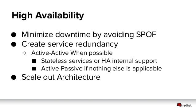 High Availability ● Minimize downtime by avoiding SPOF ● Create service redundancy ○ Active-Active When possible ■ Statele...