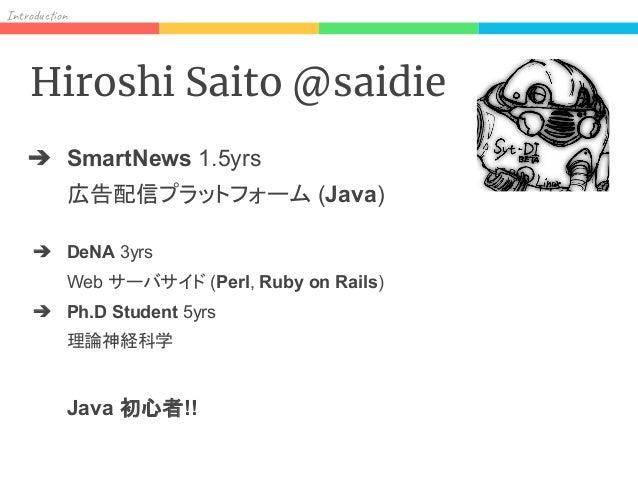 In od on Hiroshi Saito @saidie ➔ SmartNews 1.5yrs 広告配信プラットフォーム (Java) ➔ DeNA 3yrs Web サーバサイド (Perl, Ruby on Rails) ➔ Ph.D ...