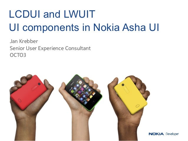 LCDUI and LWUITUI components in Nokia Asha UIJan KrebberSenior User Experience ConsultantOCTO3