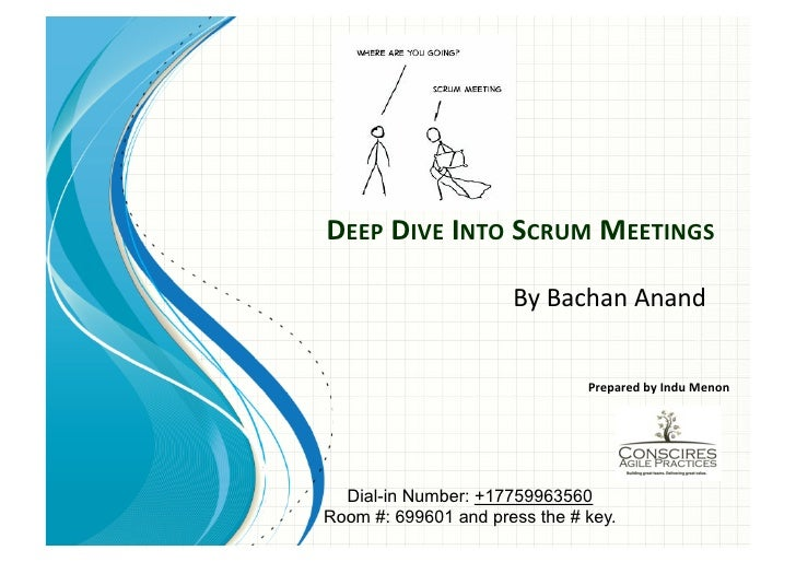 DEEP	  DIVE	  INTO	  SCRUM	  MEETINGS	                        By	  Bachan	  Anand	                                 Prepare...