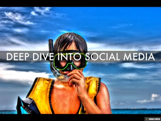 Deep Dive Into Social Media