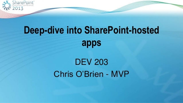 "Deep-dive into SharePoint-hostedappsDEV 203Chris O""Brien - MVP"