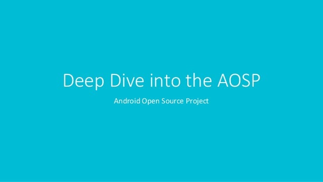 Deep Dive into the AOSP Android Open Source Project