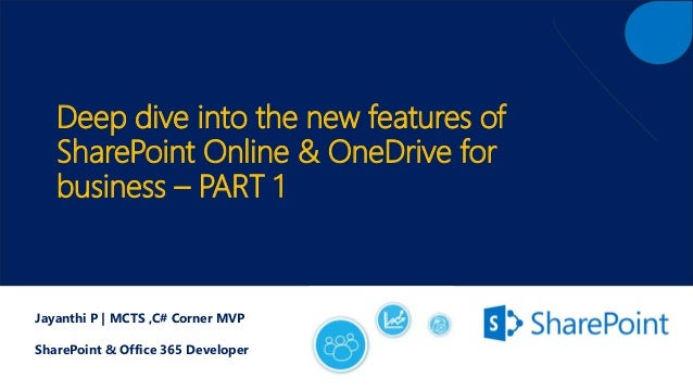 Deep dive into the new features of SharePoint Online & OneDrive for business – PART 1 Jayanthi P | MCTS ,C# Corner MVP Sha...