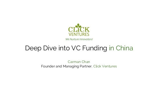 We Nurture Innovators! Deep Dive into VC Funding in China Carman Chan Founder and Managing Partner, Click Ventures