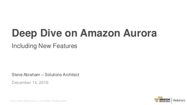 © 2016, Amazon Web Services, Inc. or its Affiliates. All rights reserved. Steve Abraham – Solutions Architect December 14,...