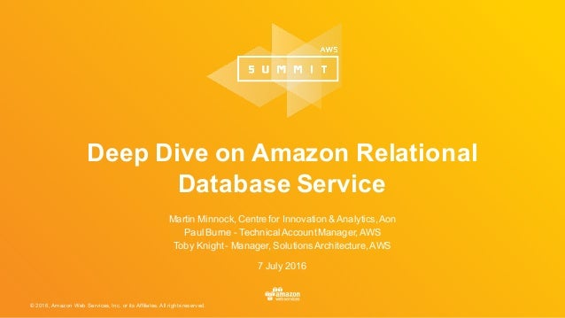 ©  2016,  Amazon  Web  Services,  Inc.  or  its  Affiliates.  All  rights  reserved. 7  July  2016 Deep  Dive  on  Amazon ...