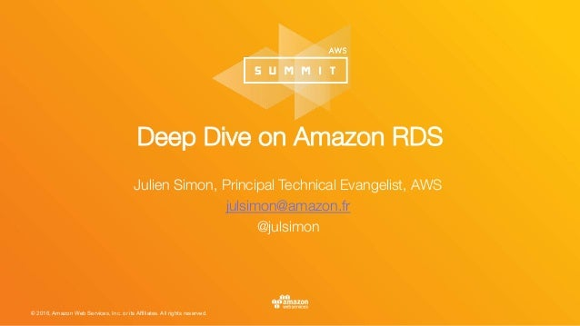 © 2016, Amazon Web Services, Inc. or its Affiliates. All rights reserved. Deep Dive on Amazon RDS Julien Simon, Principal ...