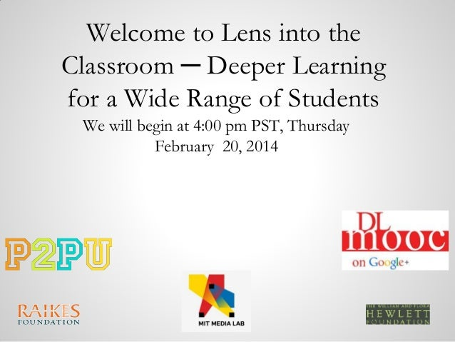 Welcome to Lens into the Classroom ─ Deeper Learning for a Wide Range of Students We will begin at 4:00 pm PST, Thursday F...