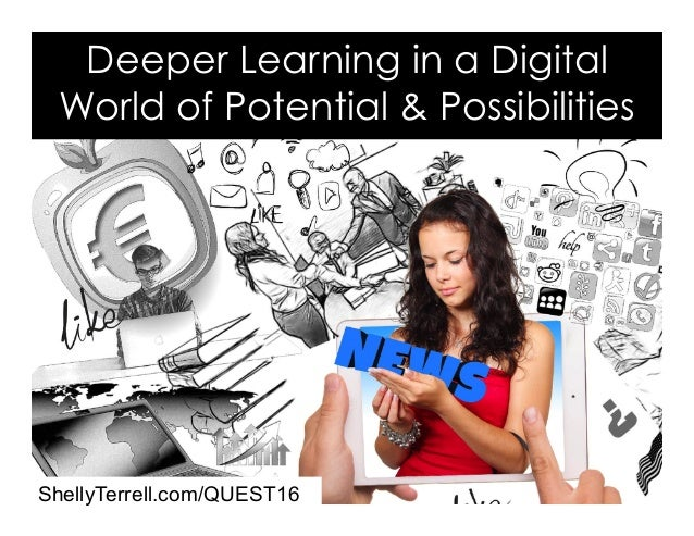 ShellyTerrell.com/QUEST16 Deeper Learning in a Digital World of Potential & Possibilities