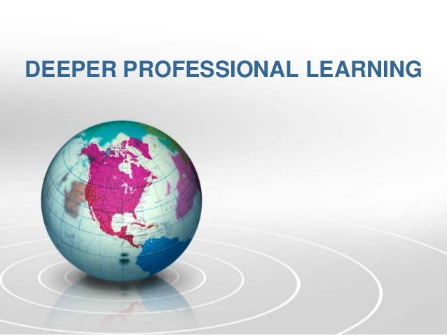 DEEPER PROFESSIONAL LEARNING