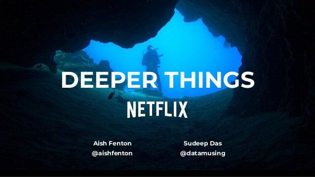 DEEPER THINGS Aish Fenton @aishfenton Sudeep Das @datamusing