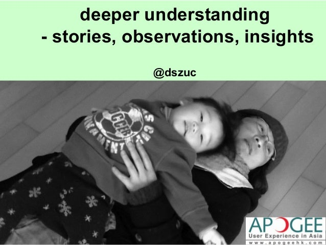 deeper understanding  - stories, observations, insights  @dszuc