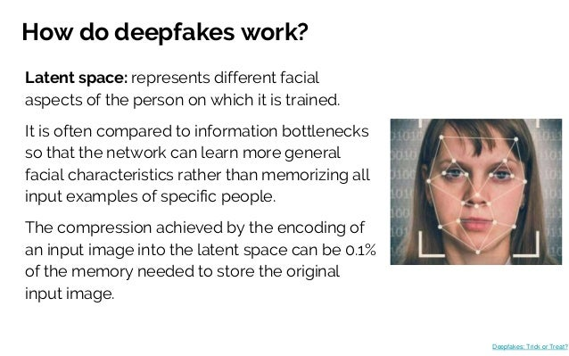 How do deepfakes work? Latent space: represents different facial aspects of the person on which it is trained. It is often...
